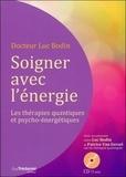 Luc Bodin - Soigner avec l'énergie - Les thérapies quantiques et psycho-énergétiques. 1 CD audio