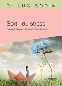 Luc Bodin - Sortir du stress - Comment reprendre le contrôle de sa vie.