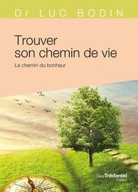 Luc Bodin - Trouver son chemin de vie - Le chemin du bonheur.