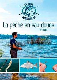Luc Bodis - La bible illustrée de la pêche en eau douce.
