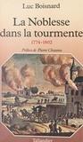 Luc Boisnard - La noblesse dans la tourmente - 1774-1802.