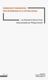 Luc Boltanski et Nancy Fraser - Domination et émancipation pour un renouveau de la critique sociale.