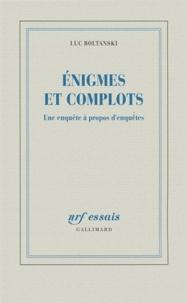 Luc Boltanski - Enigmes et complots - Une enquête à propos d'enquêtes.