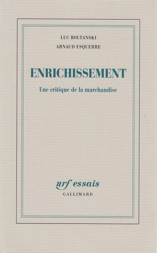 Luc Boltanski et Arnaud Esquerre - Enrichissement - Une critique de la marchandise.