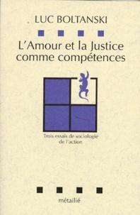 Luc Boltanski - L'Amour et la justice comme compétences - Trois essais de sociologie de l'action.