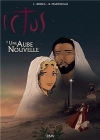 Luc Borza et Bruno Martineau - Ictus Tome 2 : Une aube nouvelle - D'après L'Evangile tel qu'il m'a été révélé de Maria Valtorta.