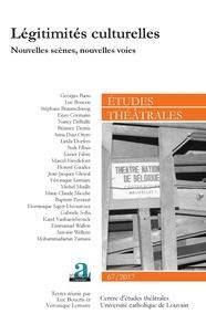Luc Boucris et Véronique Lemaire - Etudes théâtrales N° 67/2017 : Légitimités culturelles - Nouvelles scènes, nouvelles voies.