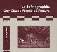 Luc Boucris - La scénographie, Guy-Claude François à l'oeuvre.