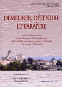 Luc Bourgeois et Christian Rémy - Demeurer, défendre et paraître - Orientations récentes de l'archéologie des fortifications et des résidences aristocratiques médiévales entre Loire et Pyrénées.