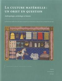 Luc Bourgeois et Danièle Alexandre-Bidon - La culture matérielle, un objet en question - Anthropologie, archéologie et histoire.