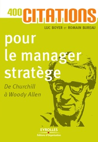 Luc Boyer et Romain Bureau - 400 citations pour le manager stratège - De Churchill à Woody Allen.