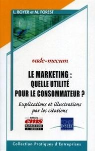 Luc Boyer et Mireille Forest - Le marketing : quelle utilité pour le consommateur ? - Explications et illustrations par les citations.