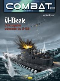Luc Braeuer - Combat : Mer Tome 6 : U-Boote - L'incroyable odyssée du U-123.