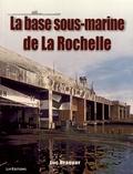 Luc Braeuer - La base sous-marine de La Rochelle.