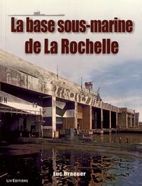 La base sous-marine de La Rochelle - Luc Braeuer |