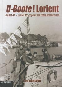 Luc Braeuer - U-Boote ! Lorient - Juillet 41 - juillet 42, cap sur les côtes américaines.