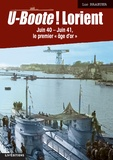"""Luc Braeuer - U-Boote ! Lorient - Juin 40-juin 41, """"Le premier âge d'or""""."""