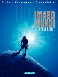 Luc Brahy et Eric Corbeyran - Imago Mundi Tome 9 : La colline blessée.