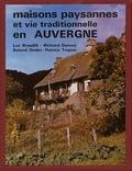 Luc Breuillé et Richard Dumas - Maisons paysannes et vie traditionnelle en auvergne.