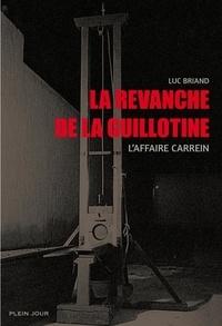 Luc Briand - La revanche de la guillotine - L'affaire Carrein.