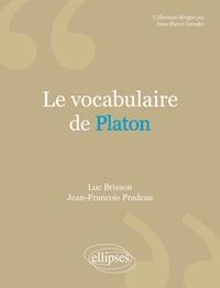 Luc Brisson et Jean-François Pradeau - Le vocabulaire de Platon.