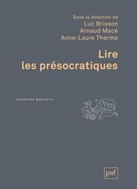 Luc Brisson et Arnaud Macé - Lire les présocratiques.