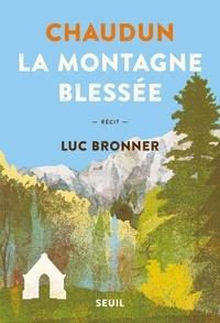 Luc Bronner - Chaudun, la montagne blessée.