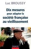 Luc Broussy - Dix mesures pour adapter la société au vieillissement.