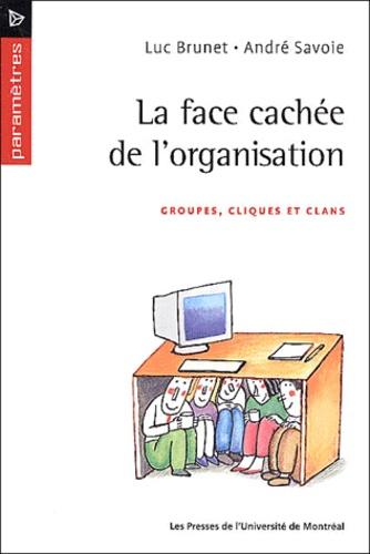 Luc Brunet et André Savoie - La face cachée de l'organisation - Groupes, cliques et clans.