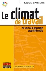 Luc Brunet et André Savoie - Le climat de travail - Au coeur de la dynamique organisationnelle.