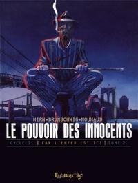 Luc Brunschwig et Laurent Hirn - Le pouvoir des innocents cycle 2 : Car l'enfer est ici Tome 2 : 3 témoignages.