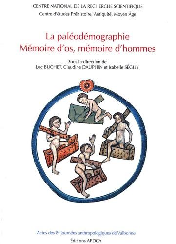 Luc Buchet et Claudine Dauphin - La paléodémographie - Mémoire d'os, mémoire d'hommes.