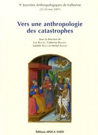 Luc Buchet et Catherine Rigeade - Vers une anthropologie des catastrophes - 9e Journées anthropologiques de Valbonne (22-24 mai 2007).
