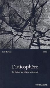 Luc Bureau - L'idiosphère. - De Babel au village universel.