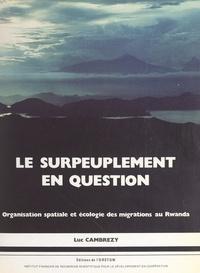 Luc Cambrézy et  Office de la recherche scienti - Le surpeuplement en question - Organisation spatiale et écologie des migrations au Rwanda.