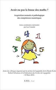Luc Canautte - Avoir ou pas la bosse des maths ? - Acquisition normale et pathologique des compétences numériques.