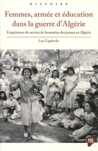 Femmes, armée et éducation dans la guerre d'Algérie- L'expérience du service de formation des jeunes en Algérie - Luc Capdevila |