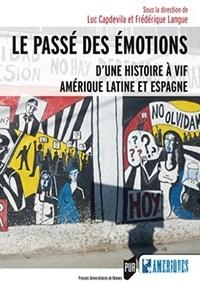 Luc Capdevila et Frédérique Langue - Le passé des émotions - D'une histoire à vif, Amérique latine et Espagne.
