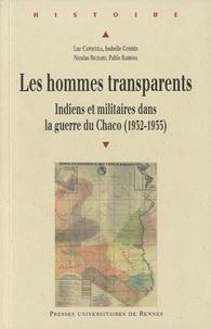 Luc Capdevila et Isabelle Combès - Les hommes transparents - Indiens et militaires dans la guerre du Chaco (1932-1935).
