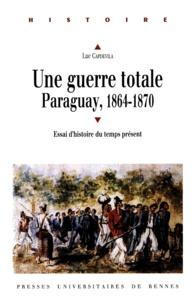 Luc Capdevila - Une guerre totale - Paraguay, 1864-1870.