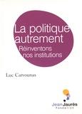 Luc Carvounas - La politique autrement - Réinventons nos institutions.