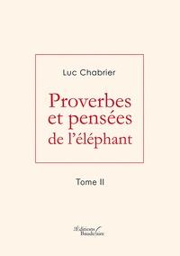 Luc Chabrier - Proverbes et pensées de l'éléphant - Tome 2.
