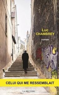 Luc Chambrey - Celui qui me ressemblait.