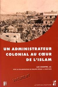 Luc Chantre - Un administrateur colonial au coeur de l'islam - Rapport de Paul Gillotte sur le pèlerinage des Algériens à La Mecque en 1905.