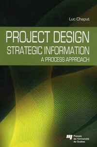 Luc Chaput - Project Design: Strategic Information - A process approach.