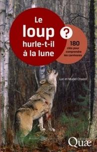Luc Chazel et Muriel Chazel - Le loup hurle-t-il à la lune ? - 180 clés pour comprendre les carnivores.