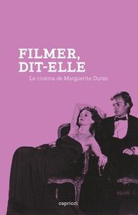 Luc CHESSEL et Jean Narboni - Filmer, dit-elle - Le cinéma de Marguerite Duras.