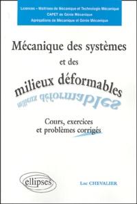 Luc Chevalier - Mécanique des systèmes et des milieux déformables - Cours, exercices et problèmes corrigés.