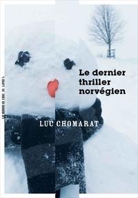 Téléchargez des ebooks epub gratuits google Le dernier thriller norvégien par Luc Chomarat (Litterature Francaise)