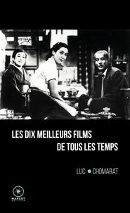 Luc Chomarat - Les dix meilleurs films de tous les temps.